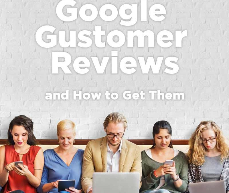 Google Customer Reviews and How to Get Them